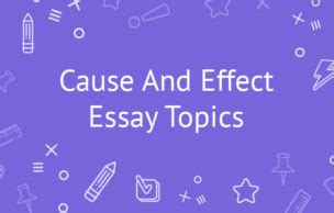 22 Cause and Effect Essay Topics to Write an Effective Essay